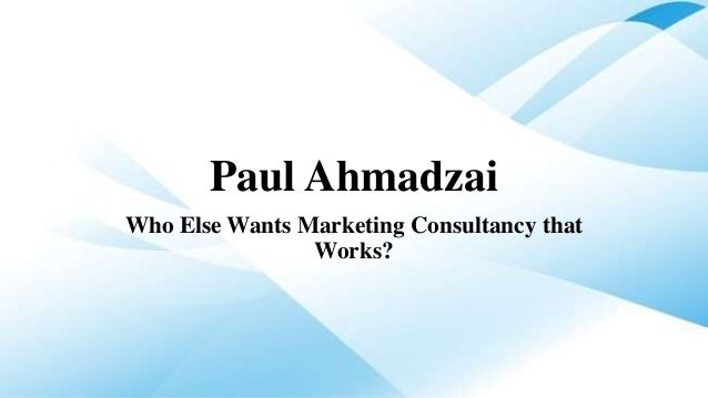 Paul Ahmadzai Who Else Wants Marketing Consultancy that Works?