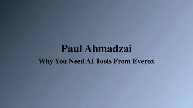Paul Ahmadzai Why You Need AI Tools From Everox