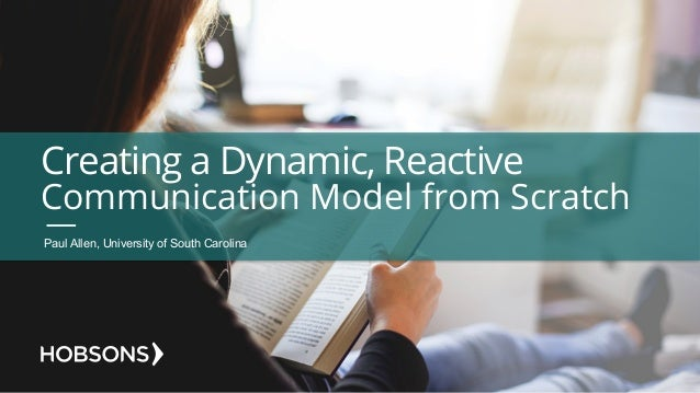 Creating a Dynamic, Reactive Communication Model from Scratch Paul Allen, University of South Carolina
