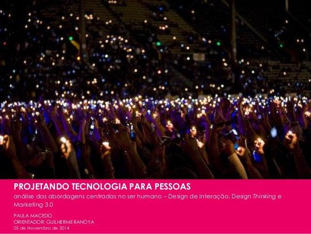 1 Paula Macedo - Digicorp| 2014 PROJETANDO TECNOLOGIA PARA PESSOAS análise das abordagens centradas no ser humano – Design...