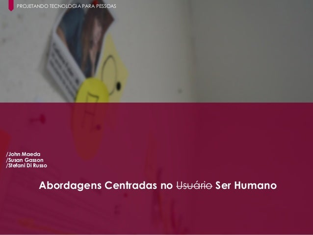 13 Paula Macedo - Digicorp| 2014 PROJETANDO TECNOLOGIA PARA PESSOAS /John Maeda /Susan Gasson /Stefani Di Russo Abordagens...