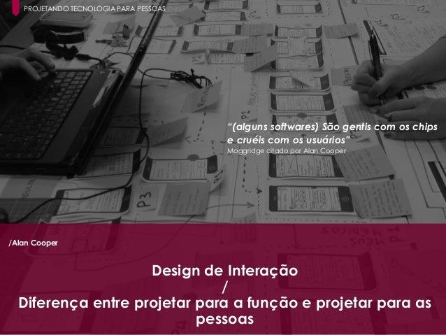 14 Paula Macedo - Digicorp| 2014 /Alan Cooper Design de Interação / Diferença entre projetar para a função e projetar para...