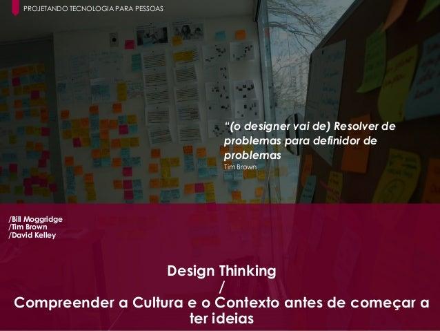 15 Paula Macedo - Digicorp| 2014 /Bill Moggridge /Tim Brown /David Kelley Design Thinking / Compreender a Cultura e o Cont...