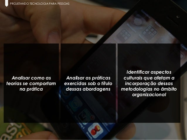 18 Paula Macedo - Digicorp| 2014 PROJETANDO TECNOLOGIA PARA PESSOAS Identificar aspectos culturais que afetam a incorporaç...