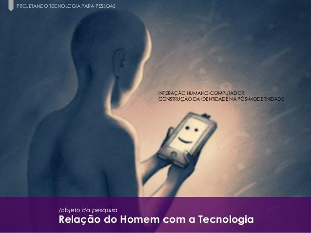 2 Paula Macedo - Digicorp| 2014 /objeto da pesquisa Relação do Homem com a Tecnologia INTERAÇÃO HUMANO-COMPUTADOR CONSTRUÇ...