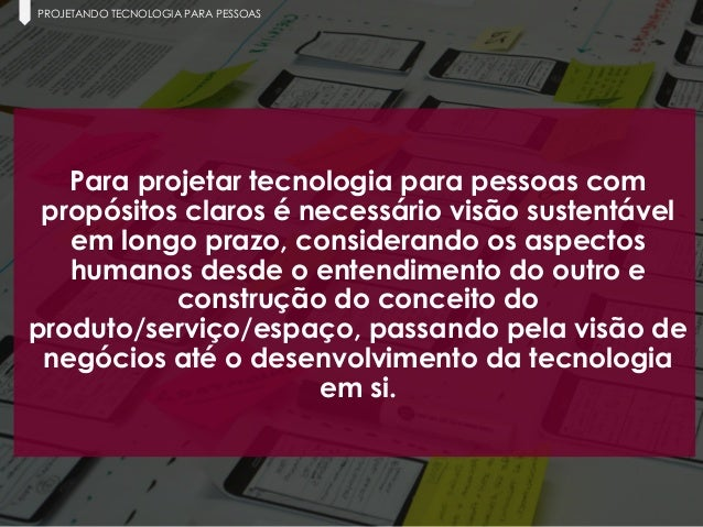 21 Paula Macedo - Digicorp| 2014 PROJETANDO TECNOLOGIA PARA PESSOAS Para projetar tecnologia para pessoas com propósitos c...