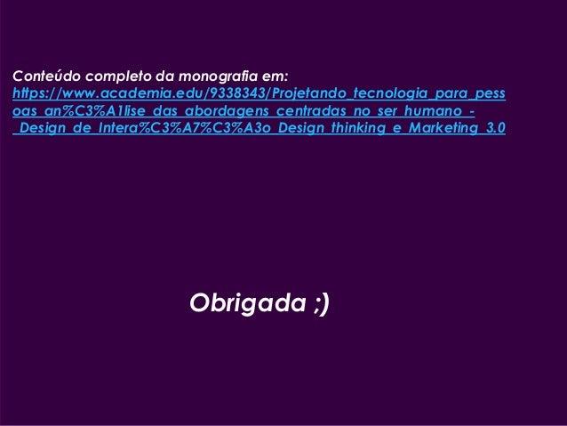 22 Paula Macedo - Digicorp| 2014 Conteúdo completo da monografia em: https://www.academia.edu/9338343/Projetando_tecnologi...