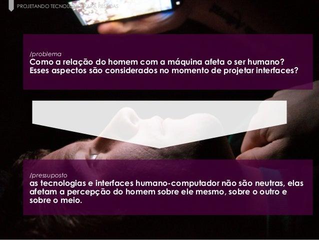 5 Paula Macedo - Digicorp| 2014 PROJETANDO TECNOLOGIA PARA PESSOAS /problema Como a relação do homem com a máquina afeta o...