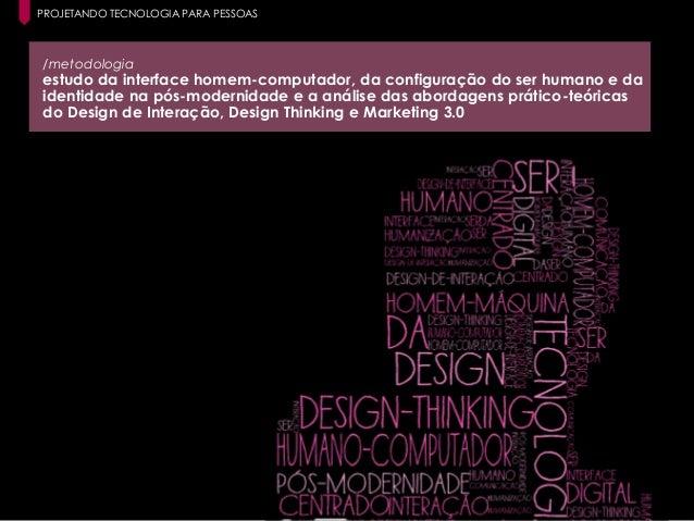 7 Paula Macedo - Digicorp| 2014 /metodologia estudo da interface homem-computador, da configuração do ser humano e da iden...