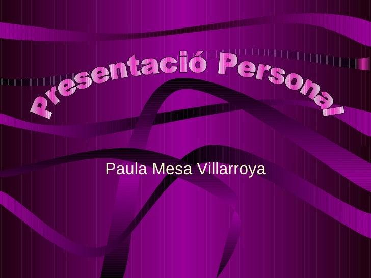 Paula Mesa Villarroya Presentació Personal