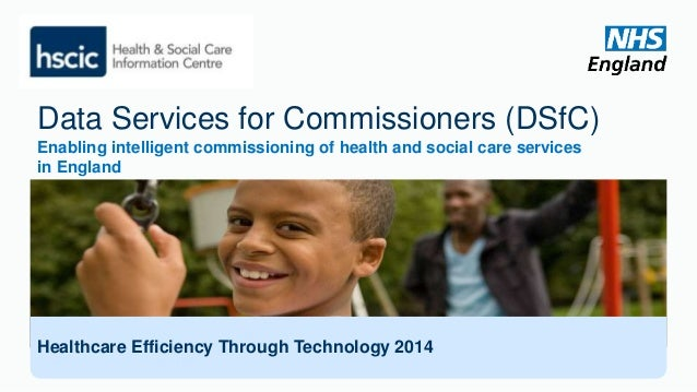 Data Services for Commissioners (DSfC)  Enabling intelligent commissioning of health and social care services  in England ...