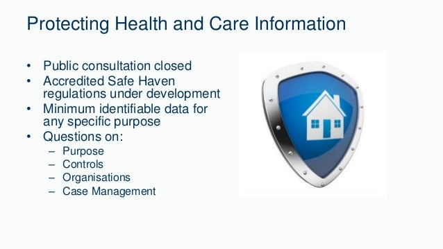 Protecting Health and Care Information  • Public consultation closed  • Accredited Safe Haven  regulations under developme...