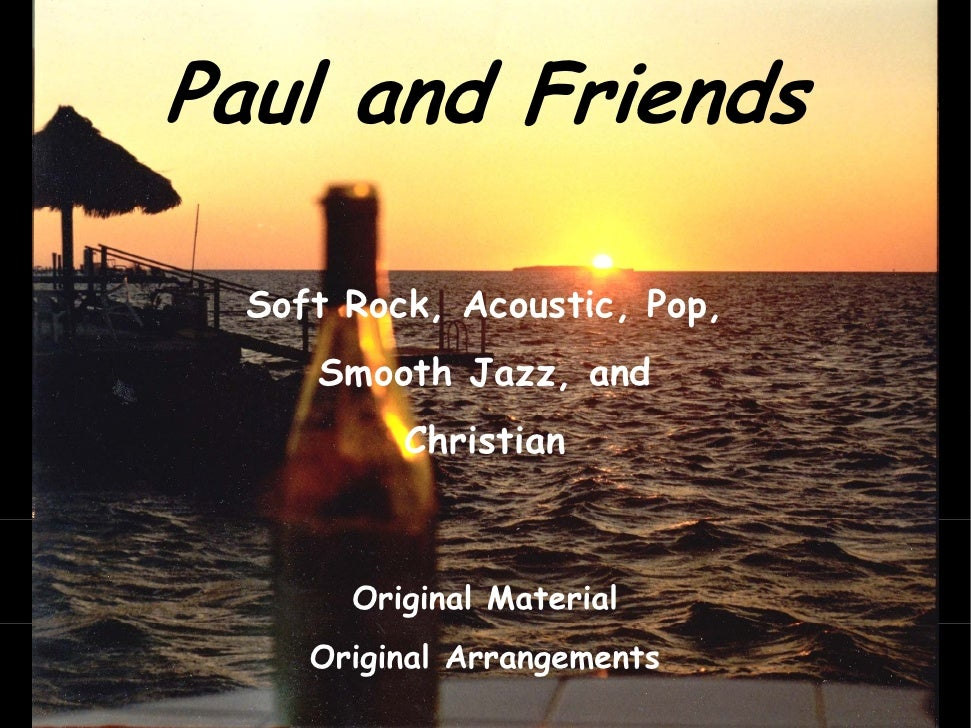 Paul and Friends    Soft Rock Acoustic Pop        Rock, Acoustic, Pop,      Smooth Jazz, and           Christian          ...