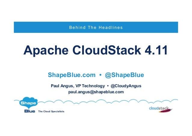 The Cloud Specialists Apache CloudStack 4.11 ShapeBlue.com • @ShapeBlue Paul Angus, VP Technology • @CloudyAngus paul.angu...