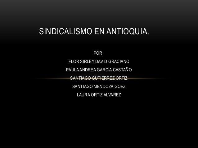 POR : FLOR SIRLEY DAVID GRACIANO PAULAANDREA GARCIA CASTAÑO SANTIAGO GUTIERREZ ORTIZ SANTIAGO MENDOZA GOEZ LAURA ORTIZ ALV...