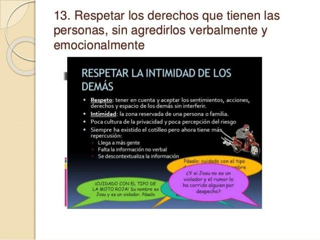 13. Respetar los derechos que tienen las personas, sin agredirlos verbalmente y emocionalmente