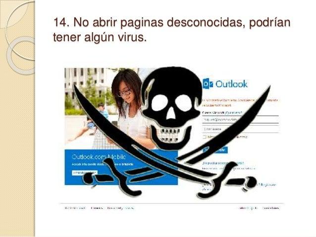 14. No abrir paginas desconocidas, podrían tener algún virus.