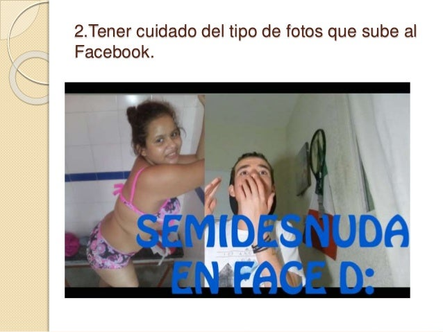 2.Tener cuidado del tipo de fotos que sube al Facebook.