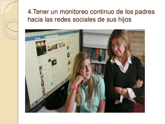 4.Tener un monitoreo continuo de los padres hacia las redes sociales de sus hijos