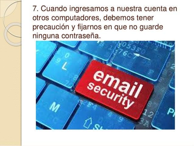 7. Cuando ingresamos a nuestra cuenta en otros computadores, debemos tener precaución y fijarnos en que no guarde ninguna ...