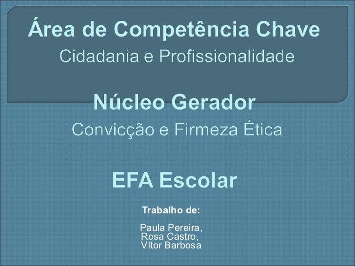 Trabalho de: Paula Pereira, Rosa Castro,  Vítor Barbosa