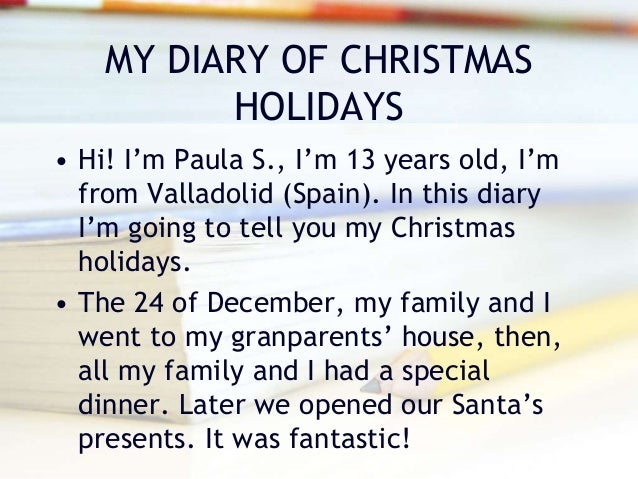 diary on christmas vacation Read start of christmas vacation from the story my online diary by samz66 (amelia) with 73 reads mysticmessnger, harrypotter, hetalia december 20, 2015my fir.