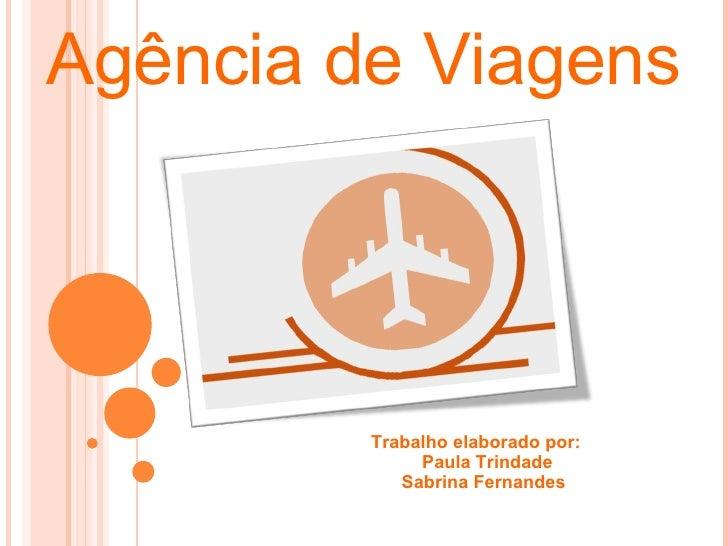 Agência de Viagens Trabalho elaborado por: Paula Trindade Sabrina Fernandes