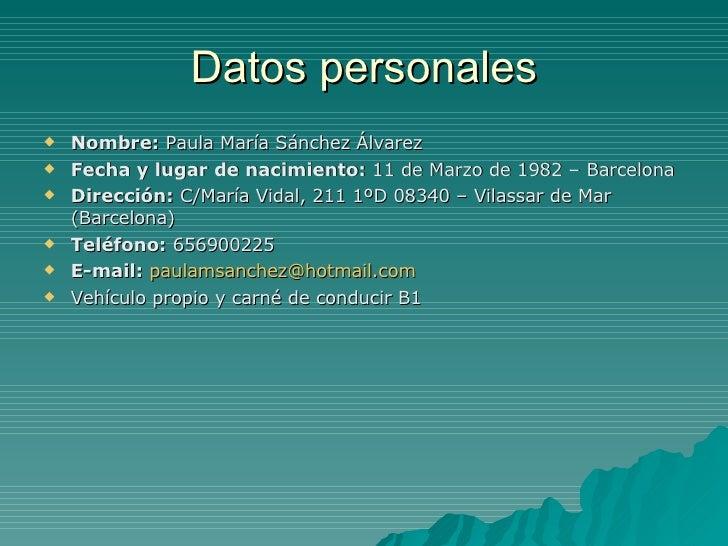 Datos personales <ul><li>Nombre:  Paula María Sánchez Álvarez </li></ul><ul><li>Fecha y lugar de nacimiento:  11 de Marzo ...