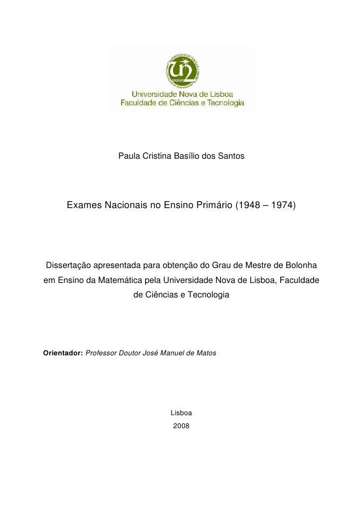 Paula Cristina Basílio dos Santos      Exames Nacionais no Ensino Primário (1948 – 1974)Dissertação apresentada para obten...