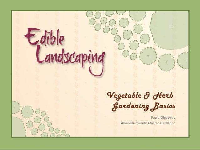 Vegetable & HerbGardening BasicsPaula GlogovacAlameda County Master Gardener
