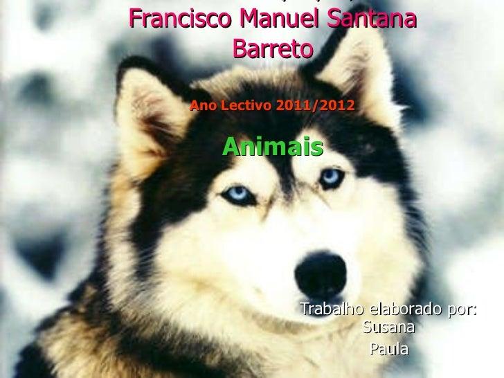 Trabalho elaborado por: Susana Paula Escola Básica 1º,2º,3º/PE Prof. Francisco Manuel Santana Barreto Ano Lectivo 2011/201...