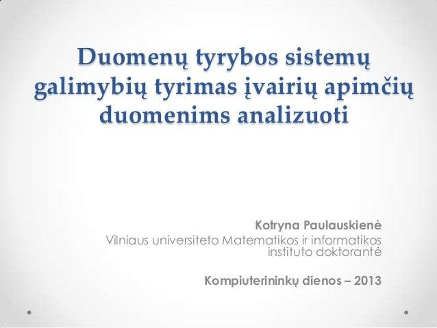 Duomenų tyrybos sistemų galimybių tyrimas įvairių apimčių duomenims analizuoti  Kotryna Paulauskienė Vilniaus universiteto...