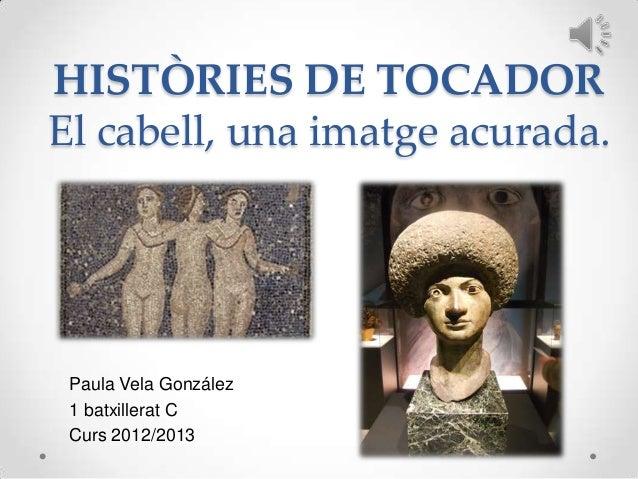 HISTÒRIES DE TOCADOR El cabell, una imatge acurada.  Paula Vela González 1 batxillerat C Curs 2012/2013