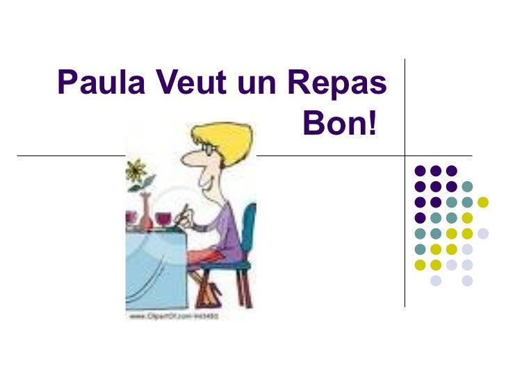 Paula Veut un Repas Bon!