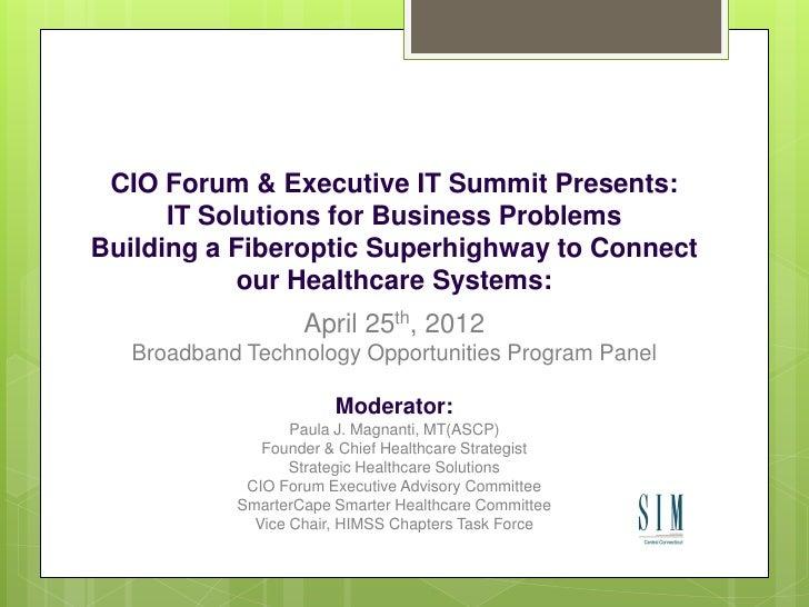 CIO Forum & Executive IT Summit Presents:      IT Solutions for Business ProblemsBuilding a Fiberoptic Superhighway to Con...