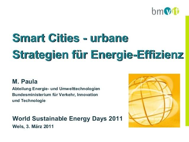 Smart Cities - urbaneStrategien für Energie-EffizienzM. PaulaAbteilung Energie- und UmwelttechnologienBundesministerium fü...