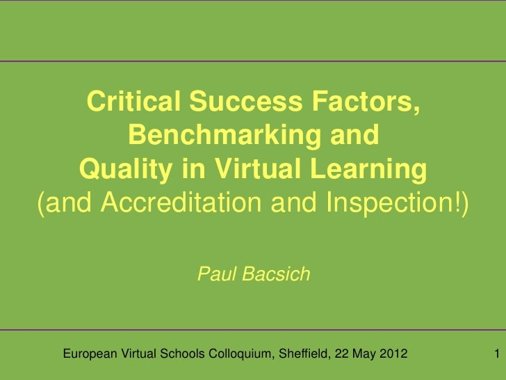 Critical Success Factors,       Benchmarking and   Quality in Virtual Learning(and Accreditation and Inspection!)         ...