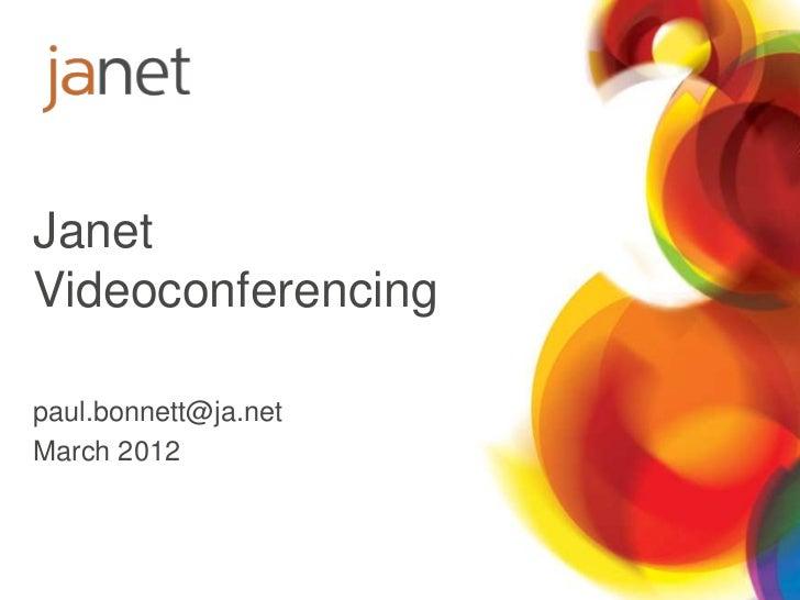 JanetVideoconferencingpaul.bonnett@ja.netMarch 2012