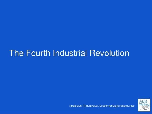 @pdbrewer │Paul Brewer, Director for Digital & Resources The Fourth Industrial Revolution