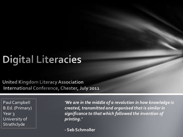 Paul Campbell     'We are in the middle of a revolution in how knowledge isB.Ed. (Primary)   created, transmitted and orga...