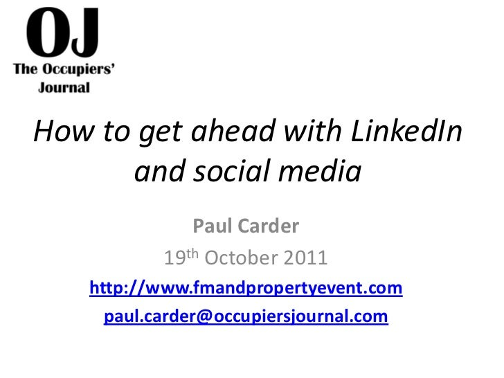 How to get ahead with LinkedIn      and social media              Paul Carder           19th October 2011   http://www.fma...
