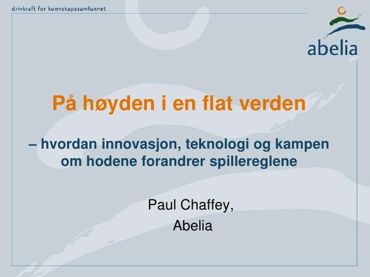 På høyden i en flat verden– hvordan innovasjon, teknologi og kampen om hodene forandrer spillereglene<br />Paul Chaffey,<b...