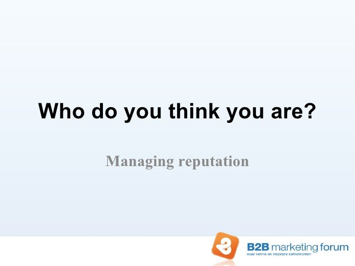 Who do you think you are? Managing reputation