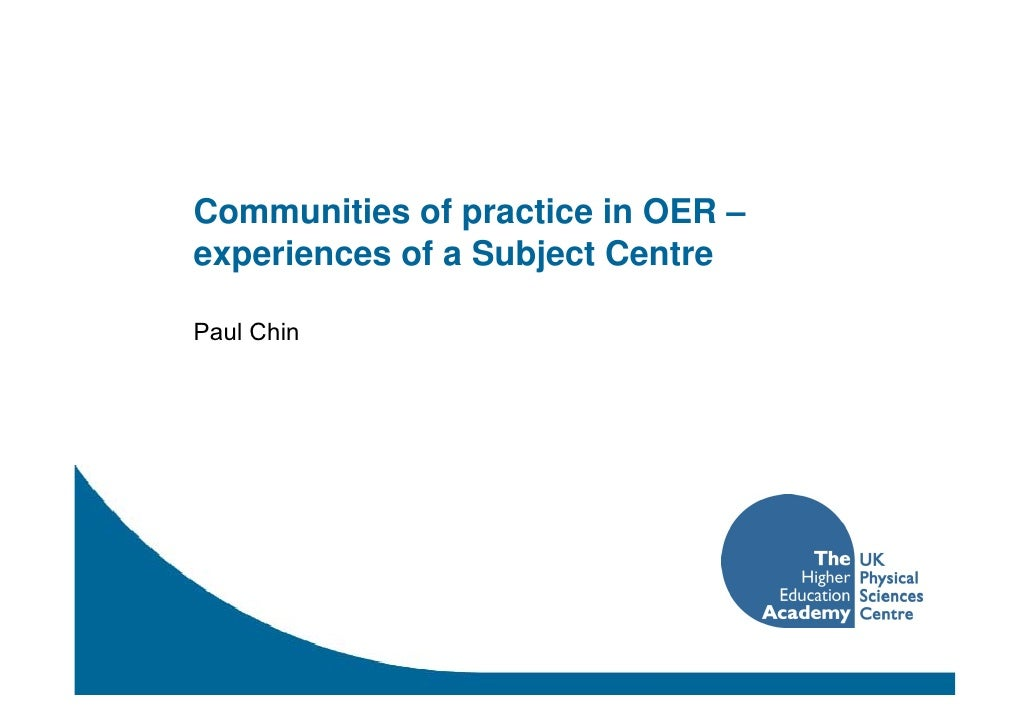 Communities of practice in OER – experiences of a Subject Centre  Paul Chin