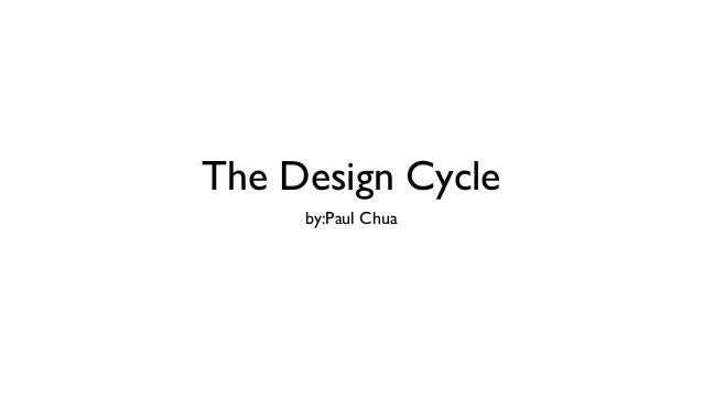 The Design Cycle     by:Paul Chua