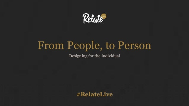 #RelateLive From People, to Person Designing for the individual