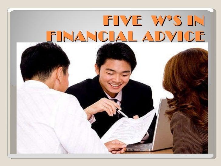 FIVE  W'S IN FINANCIAL ADVICE
