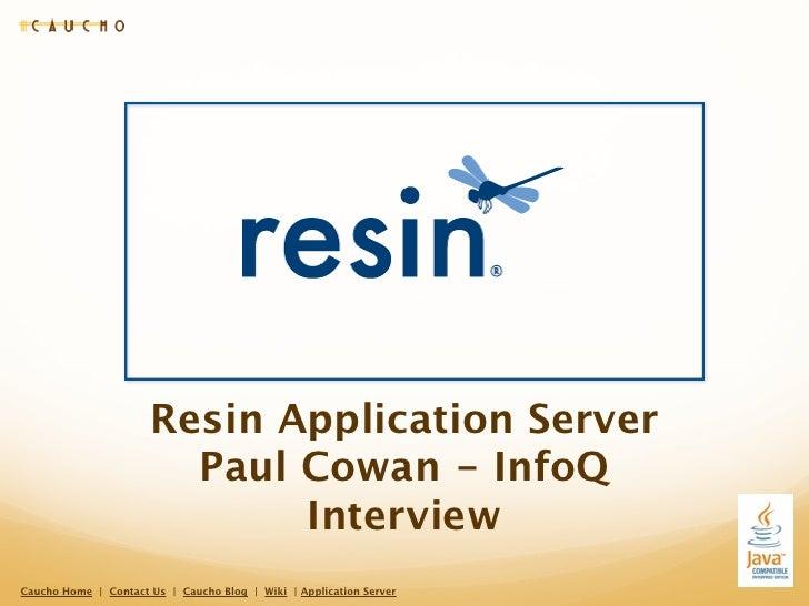 Resin Application Server                        Paul Cowan - InfoQ                             InterviewCaucho Home | Cont...