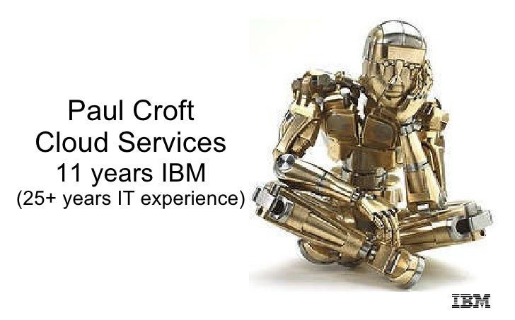 Paul Croft Cloud Services 11 years IBM (25+ years IT experience)