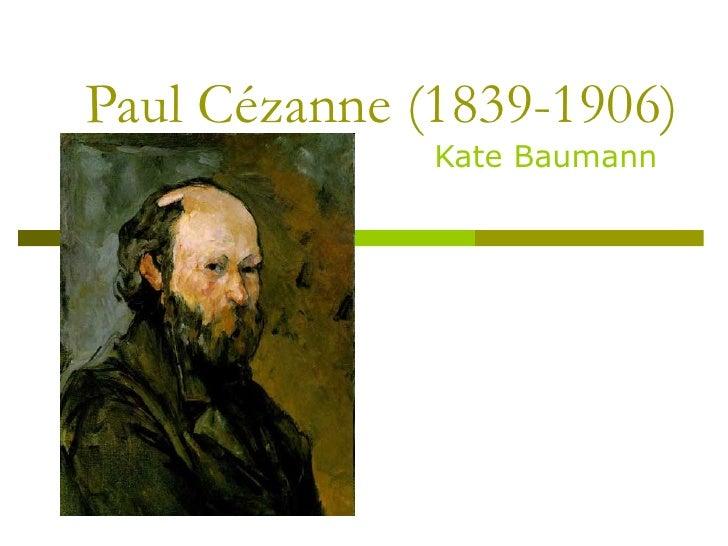 Paul Cézanne (1839-1906) Kate Baumann
